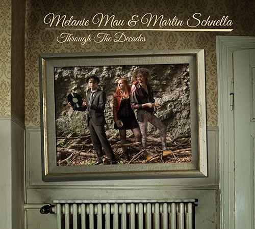 Melanie Mau & Martin Schnella - Through The Decades